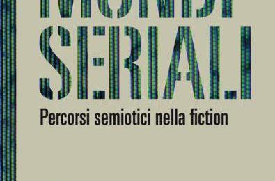 Mondi Seriali. Percorsi semiotici nella fiction, il libro dedicato alle serie italo-americane